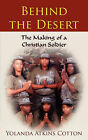 Behind the Desert: The Making of a Christian Soldier by Yolanda Atkins Cotton (Paperback / softback, 2007)