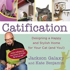 Catification : Designing a Happy and Stylish Home for Your Cat (and You!) by Jackson Galaxy and Kate Benjamin (2014, Paperback)