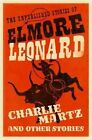 Charlie Martz and Other Stories: The Unpublished Stories of Elmore Leonard by Elmore Leonard (Hardback, 2015)
