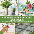 Creating with Concrete and Mosaic: Fun and Decorative Ideas for Your Home and Garden by Sania Hedengren, Susanna Zacke (Hardback, 2015)