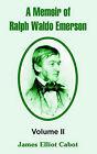 A Memoir of Ralph Waldo Emerson: Volume II by James Elliot Cabot (Paperback / softback, 2004)