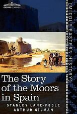 The Story of the Moors in Spain by Stanley Lane-Poole and Arthur Gilman...