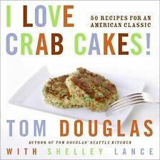 I Love Crab Cakes! : 50 Recipes for an American Classic by Tom Douglas and...