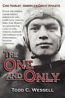 The One and Only: Chic Harley - America's Great Athlete by Todd C Wessell (Paperback / softback, 2009)