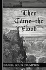 Then Came the Flood by Daniel Louis Crumpton (Paperback, 2013)