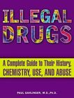 Illegal Drugs a Complete Guide to Their History Chemistry Use and Abuse Gahli