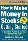 How to Make Money in Stocks Getting Started: A Guide to Putting CAN SLIM Concepts into Action by William J. O'Neil, Matthew Galgani (Paperback, 2013)