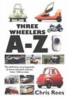 Three-Wheelers A-Z: The Definitive Encyclopaedia of Three-wheeled Vehicles from 1940 to Date by Chris Rees (Hardback, 2014)