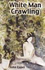 White Man Crawling by John Eppel (Paperback, 2007)