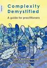 Complexity Demystified: A Guide for Practitioners by Patrick Beautement, Christine Broenner (Paperback, 2011)