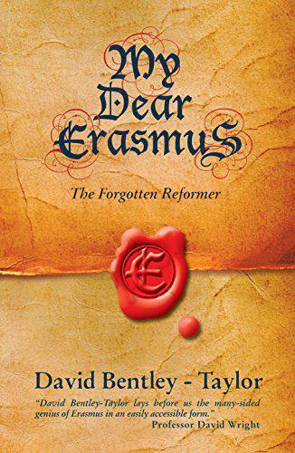 MY DEAR ERASMUS: The Forgotten Reformer by BENTLEY-TAYLOR DAVID, NEW Book, FREE