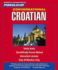 Pimsleur Croatian Conversational Course - Level 1 Lessons 1-16 CD: Learn to Speak and Understand Croatian with Pimsleur Language Programs by Pimsleur (CD-Audio)