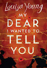 My Dear I Wanted to Tell You by Louisa Young (Hardback, 2011)