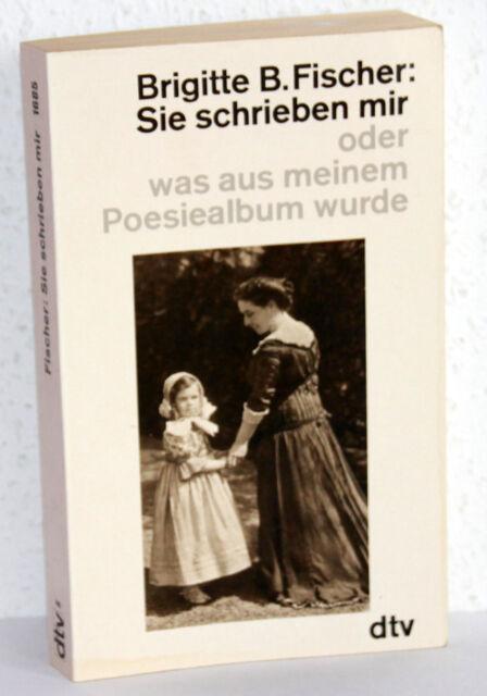 Brigitte B. Fischer - SIE SCHRIEBEN MIR oder was aus meinem Poesiealbum wurde