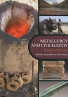 Metallurgy and Civilisation: Eurasia and Beyond by Archetype Publications Ltd (Paperback, 2009)