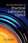 An Introduction to Practical Laboratory Optics by J. F. James (Hardback, 2014)