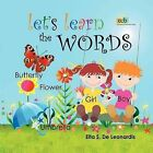 Let's Learn the Words: Excellent for Young Children from Newborn to Preschool on Learning to Read or Speak English. an Enchanting Picture Word Books Feature Hundreds of Bright and Colourful Illustrations. by Eita S De Leonardis (Paperback / softback, 2012)
