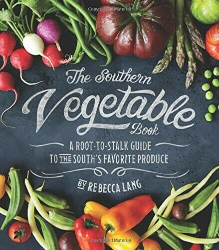 The Southern Vegetable Book: A Root-to-Stalk Guide to the South's Favorite Produ
