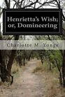 Henrietta's Wish; Or, Domineering by Charlotte M Yonge (Paperback / softback, 2014)