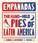 Empanadas: The Hand-Held Pies of Latin America by Sandra Gutierrez (Hardback, 2015)