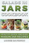 Salads in Jars Cookbook: Healthy, Quick and Easy Mason Jar Recipes by Louise Davidson (Paperback / softback, 2016)