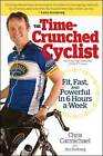 The Time-crunched Cyclist: Fit, Fast and Powerful in 6 Hours a Week by Chris Carmichael, Jim Rutberg (Paperback, 2009)