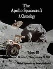 The Apollo Spacecraft - A Chronology: Volume III - October 1, 1964 - January 20, 1966 by National Aeronautics and Administration (Paperback / softback, 2014)