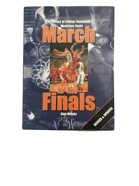 March to the Finals The History of College Basketballs Illustrious Finale Book