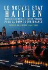 Le Nouvel Etat Haitien: Moderniser L'Administration Publique Pour La Bonne Gouvernance: Th Ories, Principes Et Applications by Montfort Alexis (Hardback, 2011)