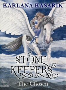 STONE KEEPERS THE CHOSEN, Karlana Kasarik, Book 1 of trilogy, fantasy adventure