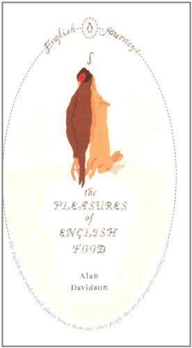 The Pleasures of English Food (English Journeys)-Alan Davidson