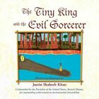 Tiny King and The Evil Sorcerer 9781441590695 by Justin Shahzeb Khan Paperback