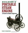 Building a Portable Steam Engine: A Guide for Model Engineers by Tony Webster (Hardback, 2014)