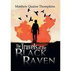 The Travels of the Black Raven by Matthew Quaine Thompkins (Hardback, 2013)