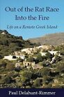 Out of the Rat Race into the Fire: Life on a Remote Greek Island by Paul Delahunt-Rimmer (Paperback, 2012)