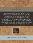 A Congregational Church Is a Catholike Visible Church, Or, an Examination of M. Hudson His Vindication Concerning the Integrality of the Catholike Visible Church Wherein Also Satisfaction Is Given to What M. Cawdrey Writes Touching That Subject (1652) by John Cotton (Paperback / softback, 2011)