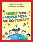 Where in the World Will We Go Today? by Heather Toner (Paperback / softback, 2014)