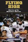 Flying High: Stories of the Baltimore Ravens by Jamison Hensley (Hardback, 2014)