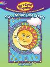 Let's Color Together -- Sun, Moon and Stars by Maggie Swanson (Paperback, 2014)
