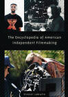 The Encyclopedia of American Independent Filmmaking by Vincent Anthony LoBrutto (Hardback, 2002)