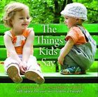 The Things Kids Say by Alicat Trading Pty Ltd (Hardback, 2011)