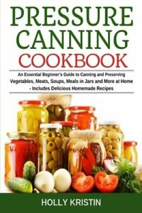Pressure Canning Cookbook: An Essential Beginner's Guide to Canning and: New