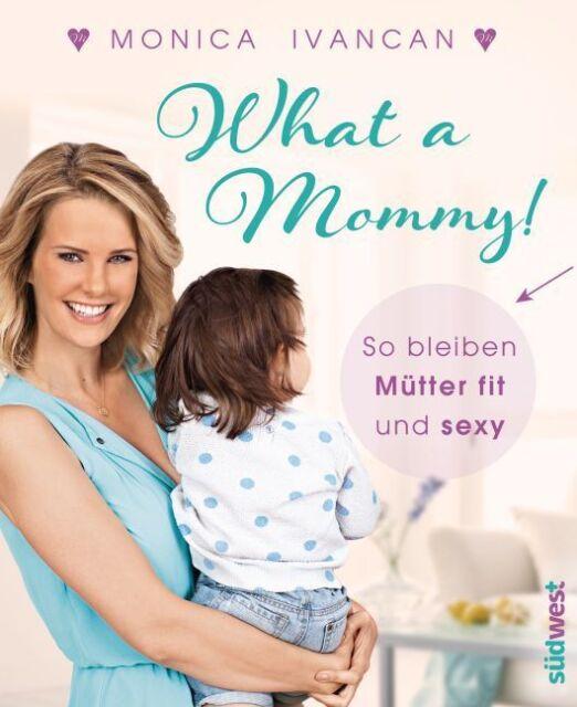 What a Mommy! von Monica Meier-Ivancan, Mike Meyer (Portofrei)