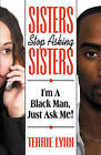 Sisters Stop Asking Sisters, I'm a Black Man Just Ask Me by Terrie Lynn (Paperback / softback, 2008)