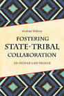 Fostering State-Tribal Collaboration: An Indian Law Primer by Andrea Wilkins (Paperback, 2015)
