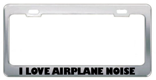 I Love Airplane Noise  Metal License Plate Frame
