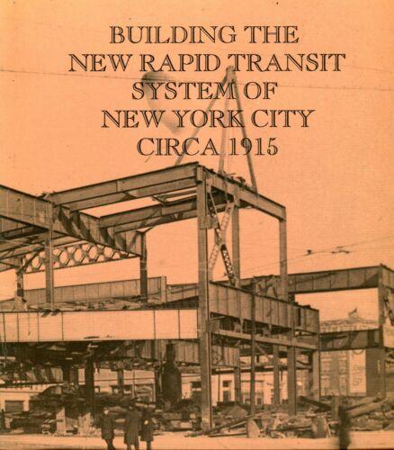 BUILDING THE NEW RAPID TRANSIT SYSTEM CIRCA 1915