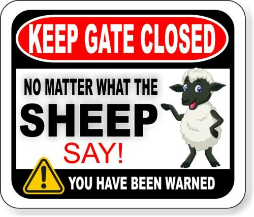 KEEP GATE CLOSED NO MATTER WHAT THE SHEEP SAY Metal Aluminum composite sign