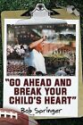 Go Ahead and Break Your Child's Heart by Bob Springer (Paperback / softback, 2013)