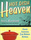 Hot Dish Heaven: Classic Casseroles from Midwest Kitchens by Ann L. Burckhardt (Paperback, 2006)